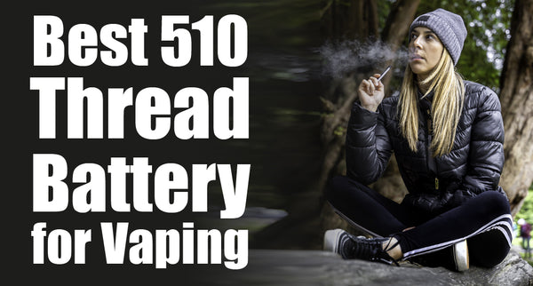 Best Variable Voltage 510 Thread Battery for Vaping in 2019