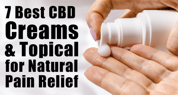 7 Best CBD Creams and Topical for Natural Pain Relief