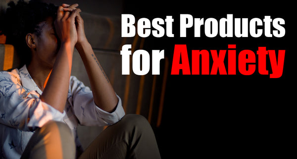 Best Products for Anxiety in 2021