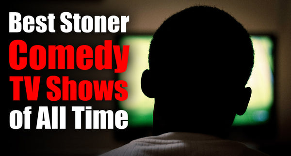 Best Stoner TV shows of all time - 2019