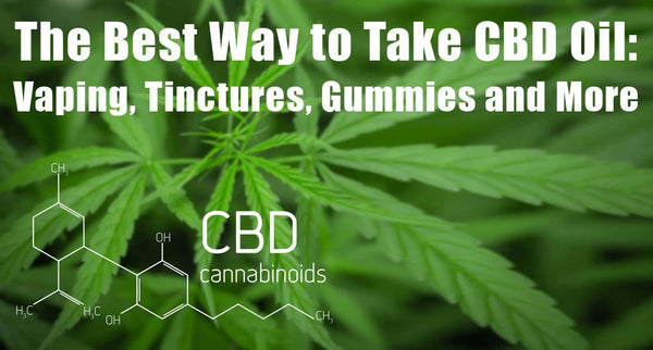 The Best Way to Take CBD Oil: Vaping, Tinctures, Gummies and More