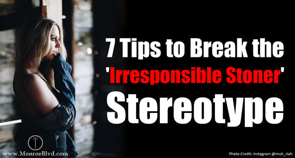 7 Key Tips to Break the 'Irresponsible Stoner' Stereotype