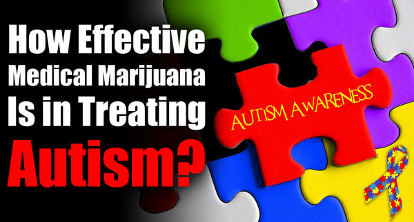 How effective medical marijuana is in treating autism?