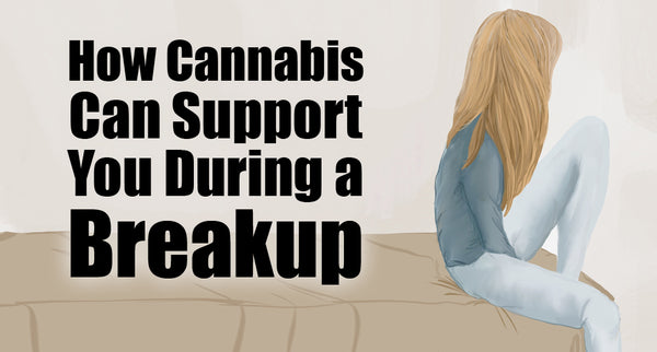 How Cannabis Can Support You During a Breakup