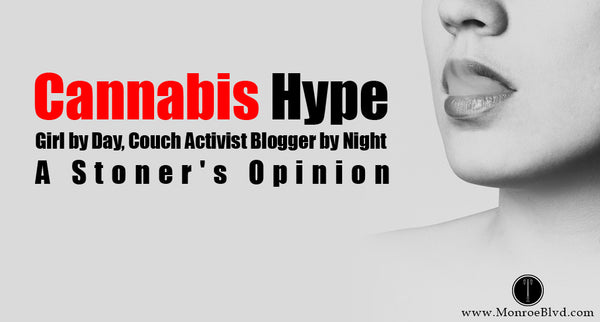 Cannabis Hype - Girl by Day, Couch Activist Blogger by Night - A Stoner's Opinion