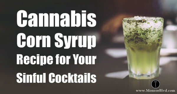 Cannabis Corn Syrup Recipe for Your Sinful Cocktails | Weed Edibles.