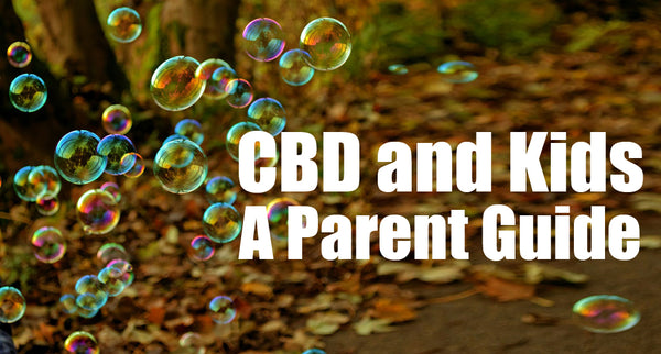 CBD and Kids; A Parent Guide