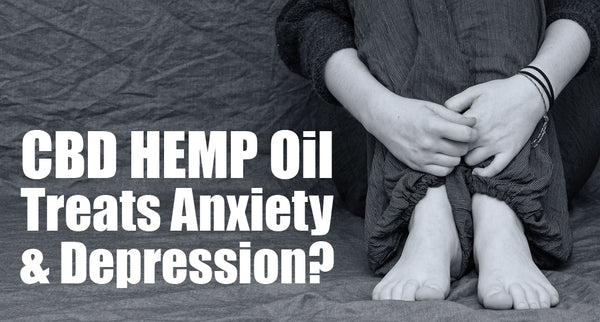 CBD HEMP Oil Treats Anxiety and Depression