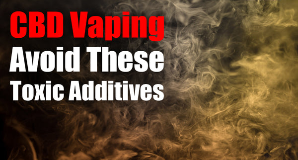 CBD Vaping: Avoid These Toxic Additives