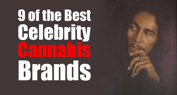 9 of the Best Celebrity Cannabis Brands