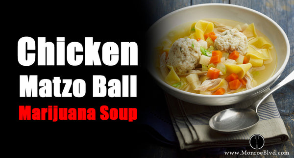 Chicken Matzo Ball Marijuana Soup - Marijuana Recipe