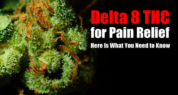 Delta 8 For Pain Relief, here is what you need to know