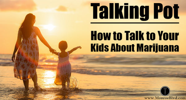 Talking Pot - How to Talk to Your Kids About Marijuana