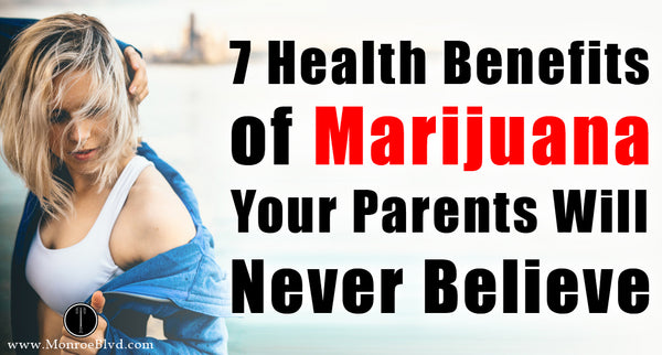 7 Health Benefits of Marijuana Your Parents Will Never Believe