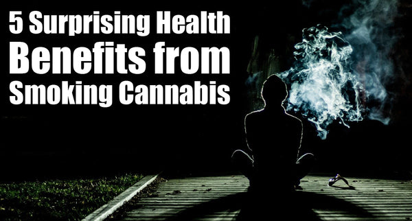 5 Surprising Health Benefits from Smoking Cannabis