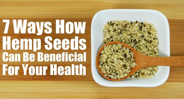 7 Ways How Hemp Seeds Can Be Beneficial For Your Health