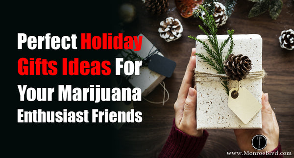 11 Perfect Holiday Gifts Ideas For Your Marijuana Enthusiast Friends (With Discount Codes) | From Monroe Blvd