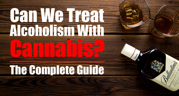 Can We Treat Alcoholism With Cannabis? - The Complete Guide