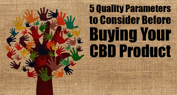 5 quality parameters to consider before buying your CBD product