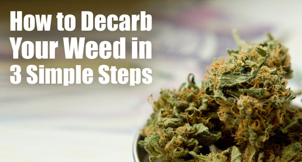 How to Decarb Weed in 3 Simple Steps