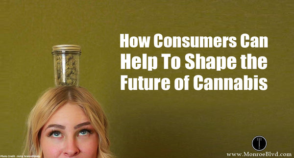 4 Tips to Help Shape The Future of Cannabis