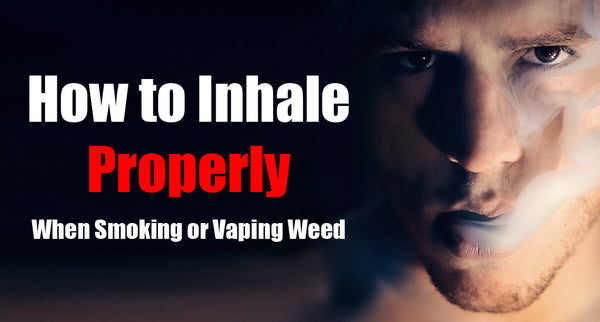 How to Inhale Properly When Smoking/Vaping Weed - A Complete Guide