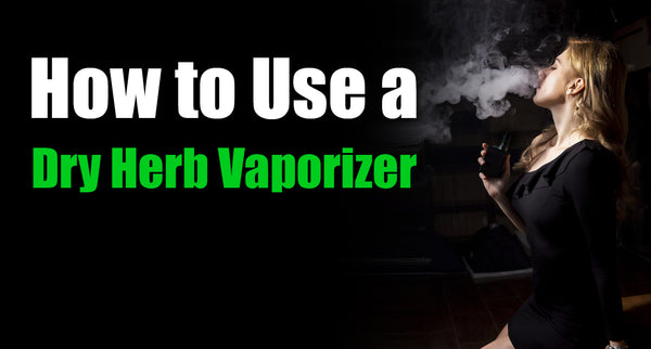 How to Use a Dry Herb Vaporizer - Vaporizer Tips and tricks for Beginners