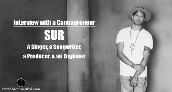 Interview with a Cannapreneur: SUR, a singer, a songwriter, a producer, and an engineer
