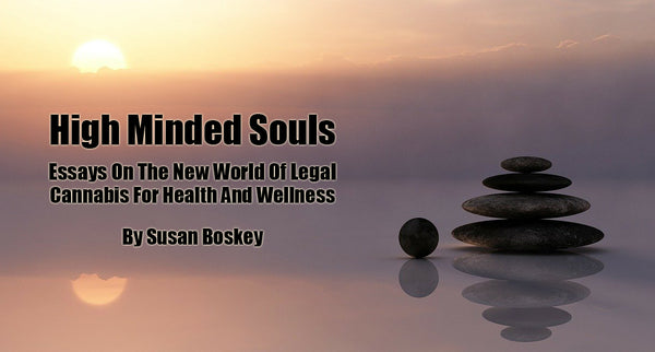 High Minded Souls: Essays on the new world of legal cannabis for health and wellness
