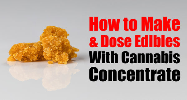 How to Make and Dose Edibles With Cannabis Concentrate