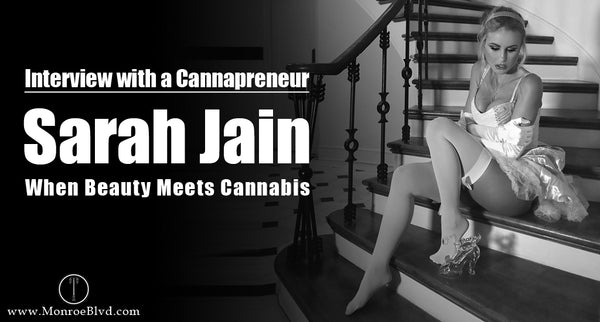 Interview with a Cannapreneur: Sarah Jain - When Beauty Meets Cannabis