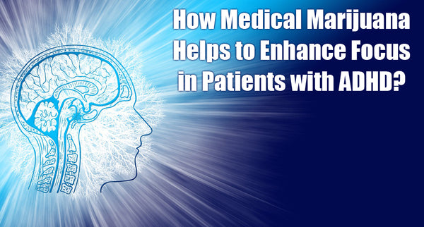How Medical Marijuana Helps to Enhance Focus in Patients with ADHD?