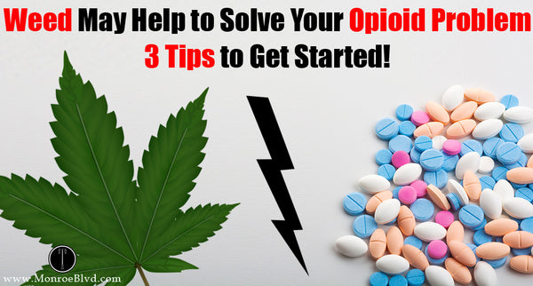 Marijuana May Help to Solve Your Opioid Problem - 3 Tips to Get Started!
