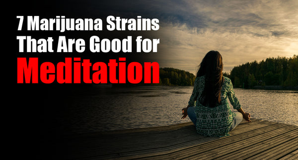 7 Marijuana strains that are Good for Meditation