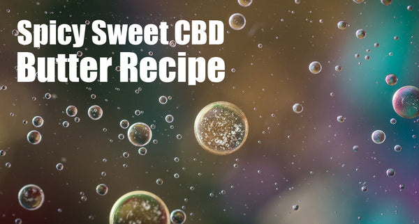 Spicy Sweet CBD Butter Recipe