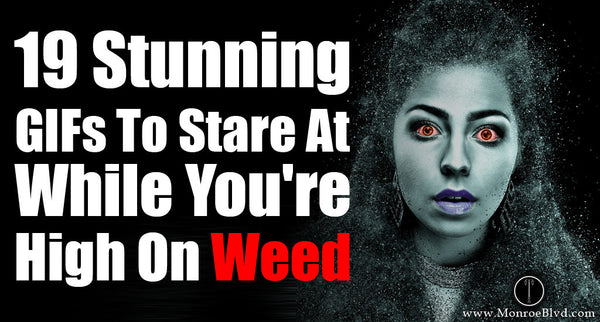 GIFs to watch while high - Here is what happens to your vision when high on weed