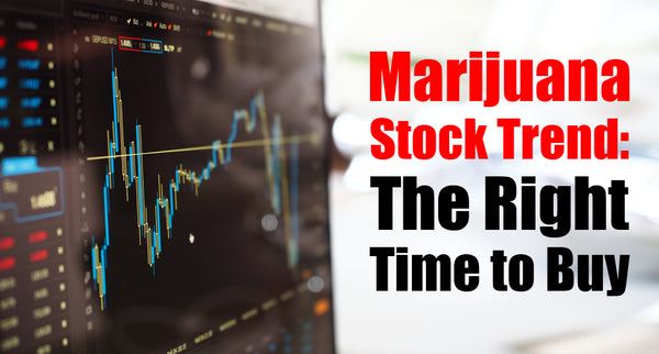 Marijuana Stock Trend: The Right Time to Buy