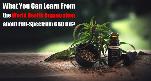What You Can Learn from the World Health Organization about Full-Spectrum CBD Oil?
