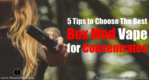 5 Tips to Choose The Best Box Mod Vape for Cannabis Concentrate
