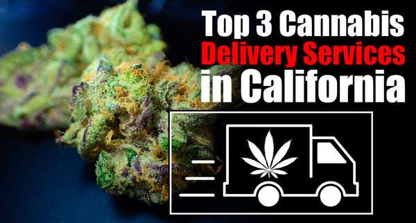 Top 3 Cannabis Delivery Services in California