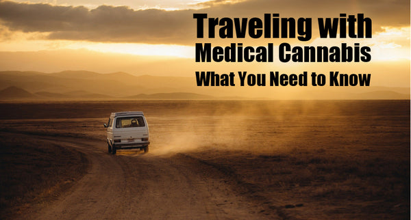 Traveling with Medical Cannabis - What You Need to Know