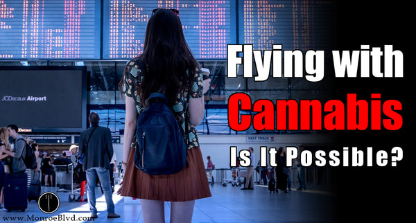 Flying with Weed - It's totally doable, but...