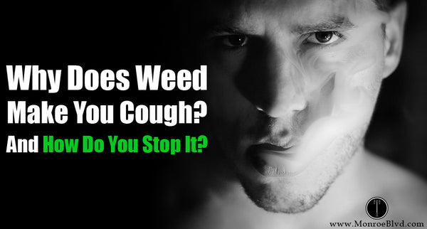 Why Does Weed Make You Cough, How To Stop It, and could it make you higher?
