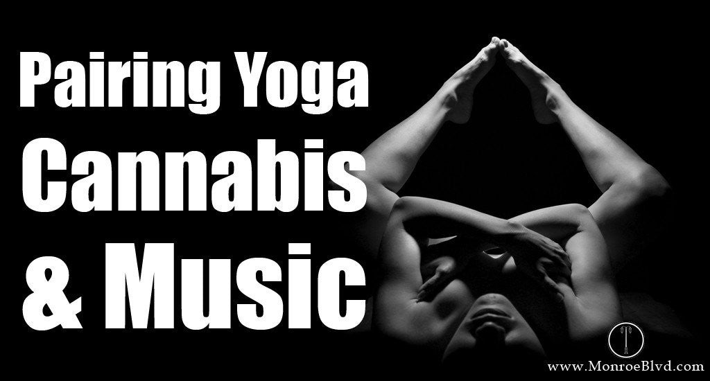 Pairing Yoga, Cannabis & Music Creates Positive Vibrations