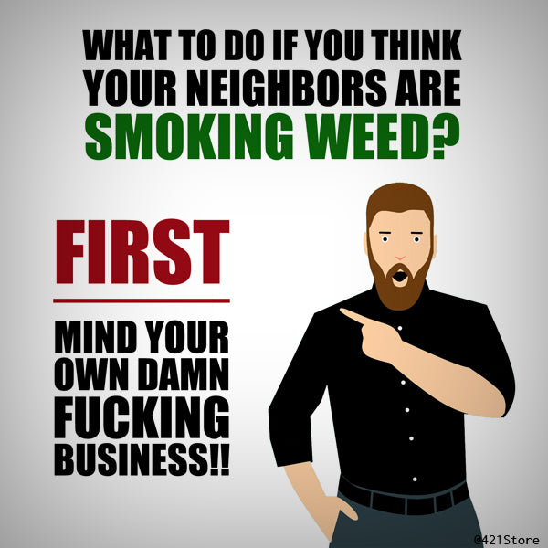 What do you do if your neighbor is smoking weed