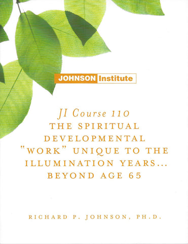 "JI Course 110: THE SPIRITUAL DEVELOPMENTAL WORK"" UNIQUE TO THE ILLUMINATION YEARS ... BEYOND AGE 65."""