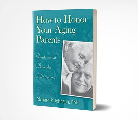 How to Honor Your Aging Parents: Fundamental Principles of Caregiving