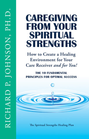 Caregiving from Your Spiritual Strengths: The Ten Fundamental Principles for Optimal Success