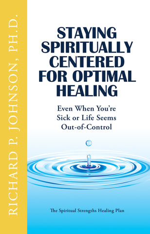 Staying Spiritually Centered for Optimal Healing: Even When You're Sick or Life Seems Out of Control