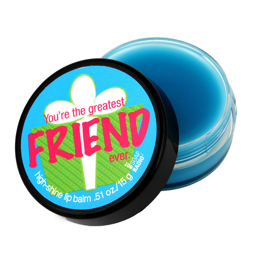 You're the greatest friend ever lip balm